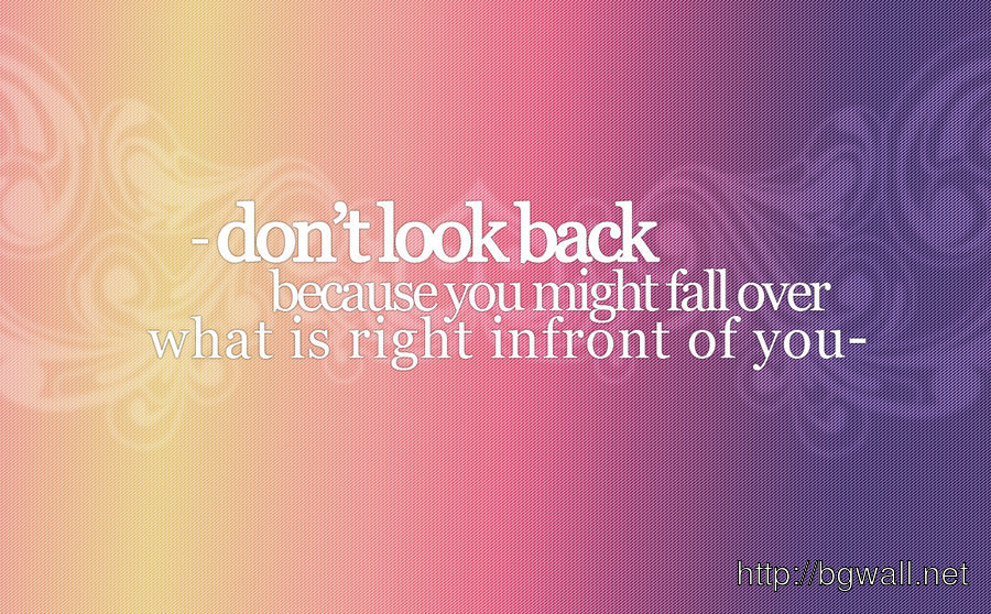 Dont Look Back Because You Might Fall Over What Is Right Infront Of Full Size