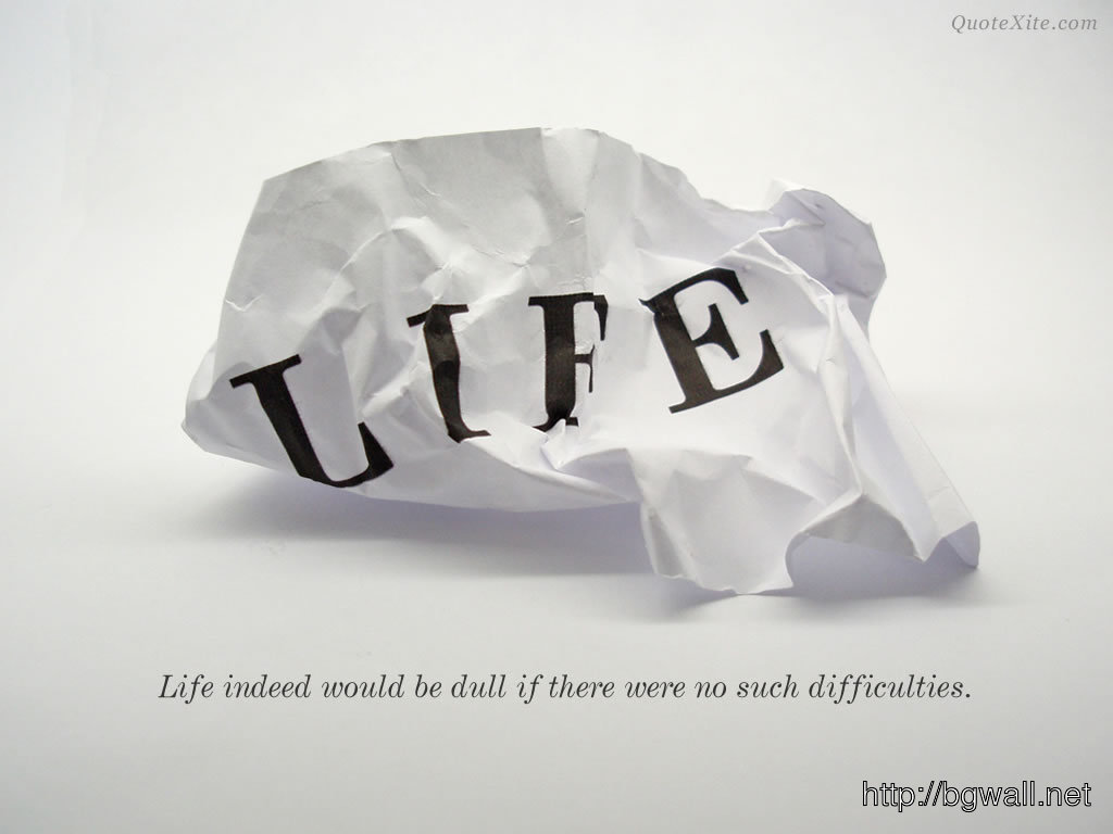 Life Indeed Would Be Dull If There Were No Such Difficulties Full Size